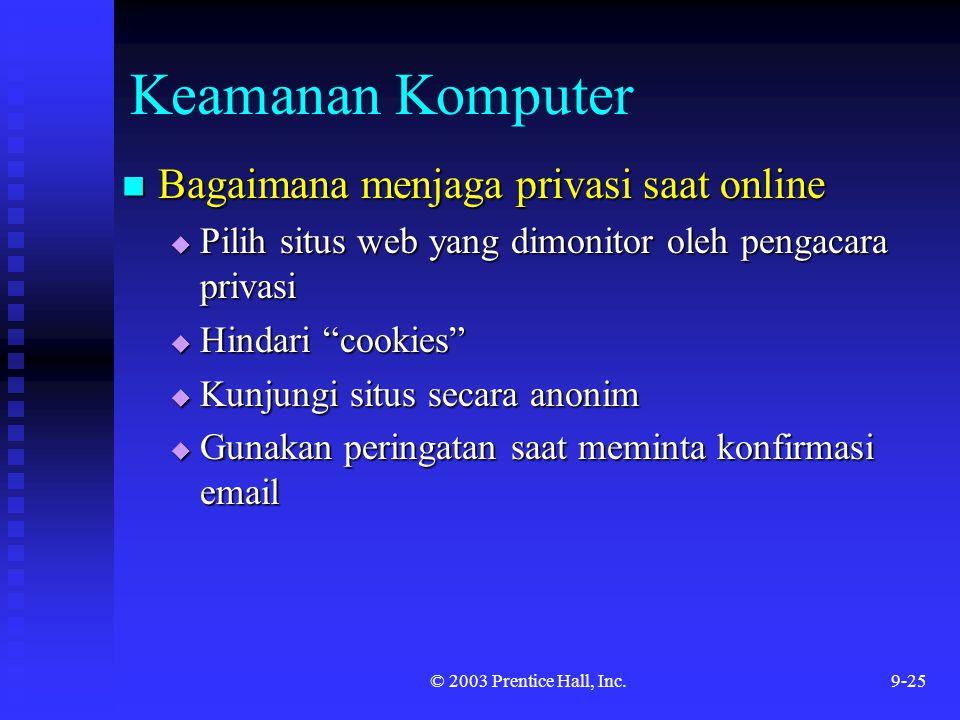 © 2003 Prentice Hall, Inc.9-25 Keamanan Komputer Bagaimana menjaga privasi saat online Bagaimana menjaga privasi saat online  Pilih situs web yang di