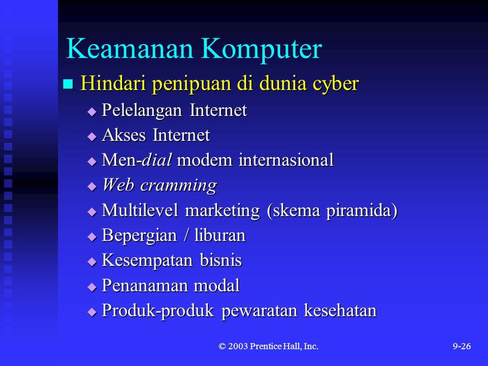 © 2003 Prentice Hall, Inc.9-26 Keamanan Komputer Hindari penipuan di dunia cyber Hindari penipuan di dunia cyber  Pelelangan Internet  Akses Interne