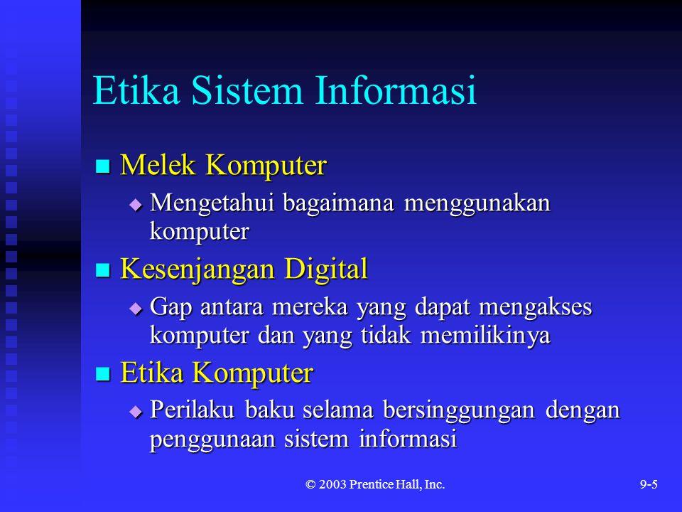 © 2003 Prentice Hall, Inc.9-16 Kejahatan Komputer Pembajakan software Pembajakan software  Amerika Utara – 25%  Eropa barat – 34%  Asia / Pasifik – 51%  Timur tengah / Afrika – 55%  Amerika Latin– 58%  Eropa Timur – 63%