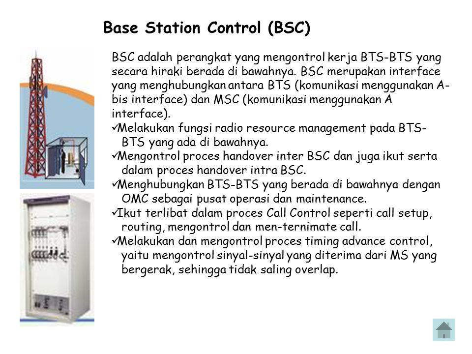 Base Station Control (BSC) BSC adalah perangkat yang mengontrol kerja BTS-BTS yang secara hiraki berada di bawahnya. BSC merupakan interface yang meng