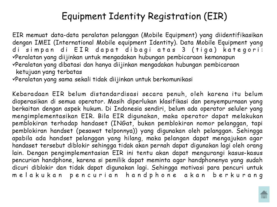 Equipment Identity Registration (EIR) EIR memuat data-data peralatan pelanggan (Mobile Equipment) yang diidentifikasikan dengan IMEI (International Mo