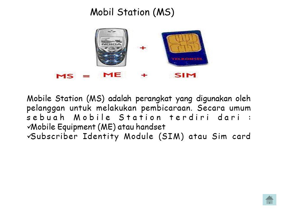Mobil Station (MS) Mobile Station (MS) adalah perangkat yang digunakan oleh pelanggan untuk melakukan pembicaraan. Secara umum sebuah Mobile Station t