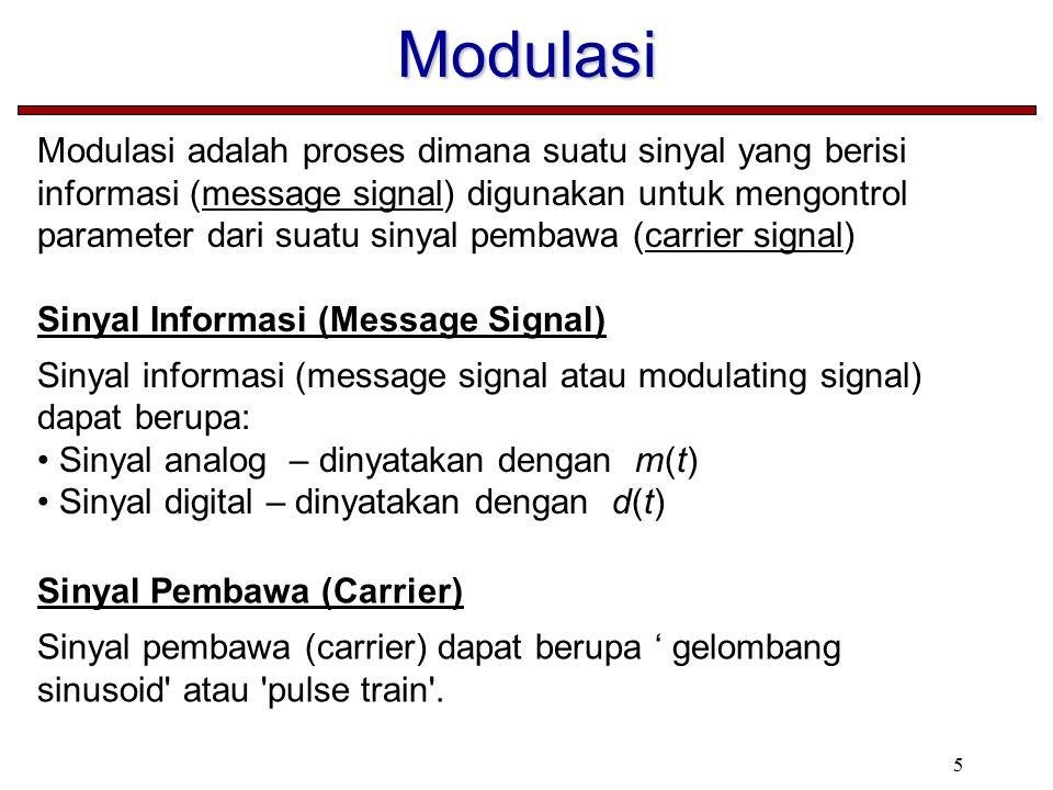 5 Modulasi Modulasi adalah proses dimana suatu sinyal yang berisi informasi (message signal) digunakan untuk mengontrol parameter dari suatu sinyal pembawa (carrier signal) Sinyal Informasi (Message Signal) Sinyal informasi (message signal atau modulating signal) dapat berupa: Sinyal analog – dinyatakan dengan m(t) Sinyal digital – dinyatakan dengan d(t) Sinyal Pembawa (Carrier) Sinyal pembawa (carrier) dapat berupa ' gelombang sinusoid atau pulse train .