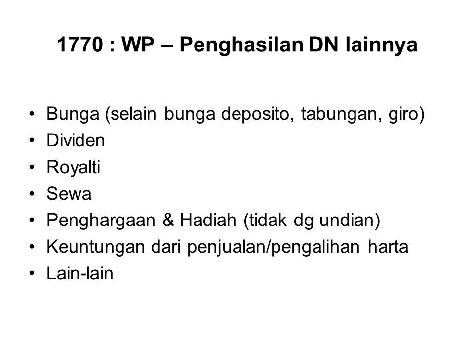 1770 : WP – Penghasilan DN lainnya Bunga (selain bunga deposito, tabungan, giro) Dividen Royalti Sewa Penghargaan & Hadiah (tidak dg undian) Keuntunga