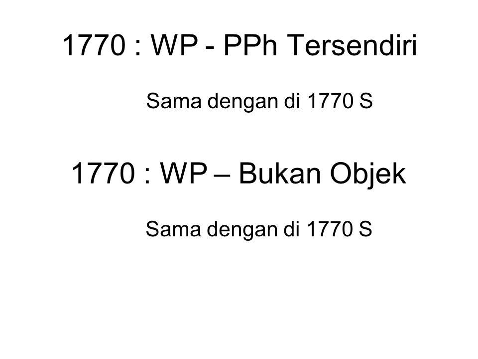 1770 : WP - PPh Tersendiri Sama dengan di 1770 S 1770 : WP – Bukan Objek Sama dengan di 1770 S