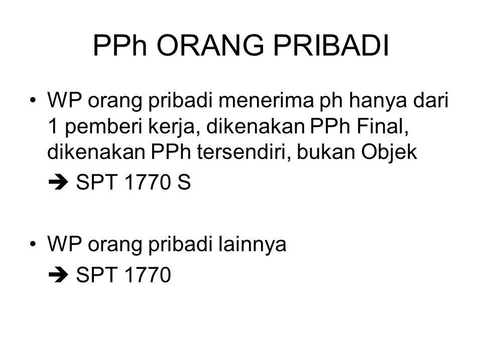PPh ORANG PRIBADI WP orang pribadi menerima ph hanya dari 1 pemberi kerja, dikenakan PPh Final, dikenakan PPh tersendiri, bukan Objek  SPT 1770 S WP