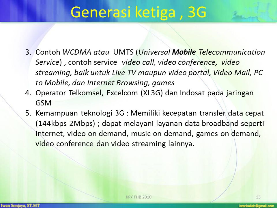 Generasi ketiga, 3G 3.Contoh WCDMA atau UMTS (Universal Mobile Telecommunication Service), contoh service video call, video conference, video streamin