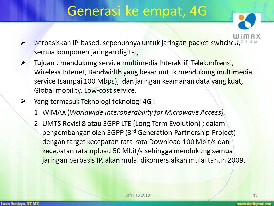 Generasi ke empat, 4G  berbasiskan IP-based, sepenuhnya untuk jaringan packet-switched, semua komponen jaringan digital,  Tujuan : mendukung service