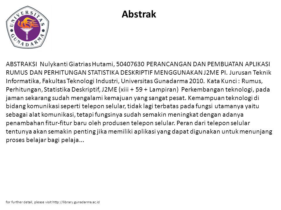 Abstrak ABSTRAKSI Nulykanti Giatrias Hutami, 50407630 PERANCANGAN DAN PEMBUATAN APLIKASI RUMUS DAN PERHITUNGAN STATISTIKA DESKRIPTIF MENGGUNAKAN J2ME
