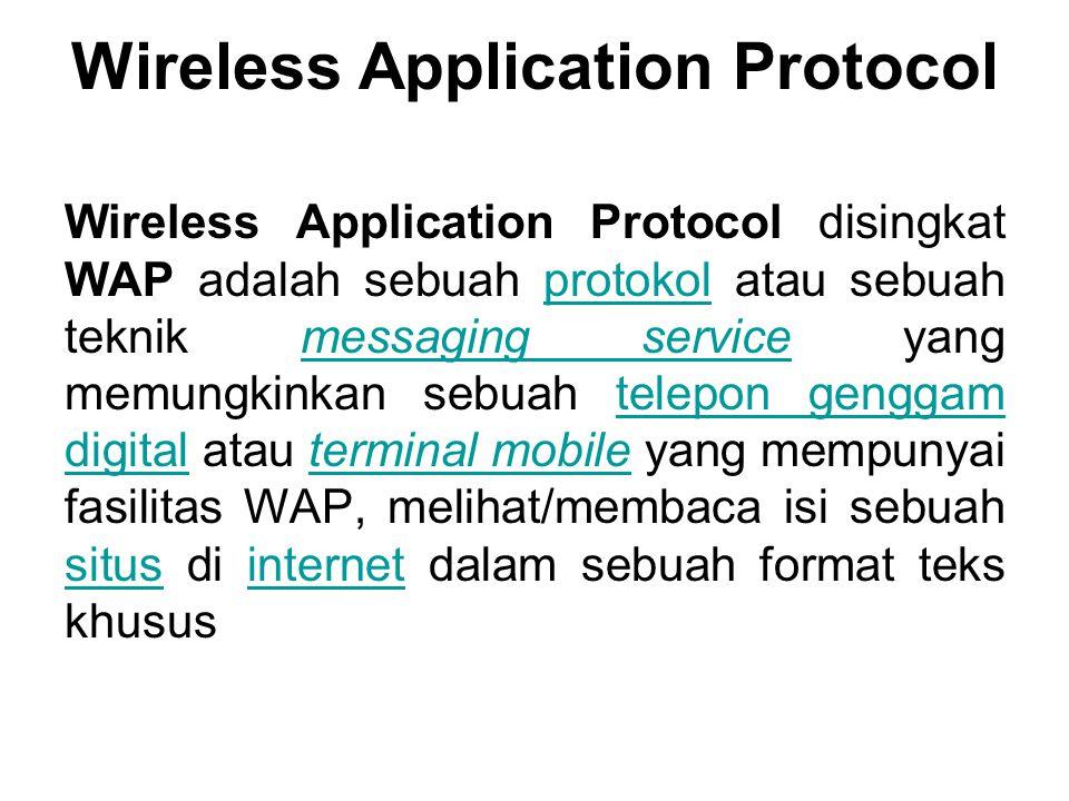 Wireless Application Protocol Wireless Application Protocol disingkat WAP adalah sebuah protokol atau sebuah teknik messaging service yang memungkinka