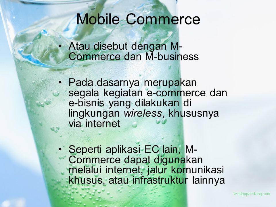 Mobile Commerce Atau disebut dengan M- Commerce dan M-business Pada dasarnya merupakan segala kegiatan e-commerce dan e-bisnis yang dilakukan di lingk