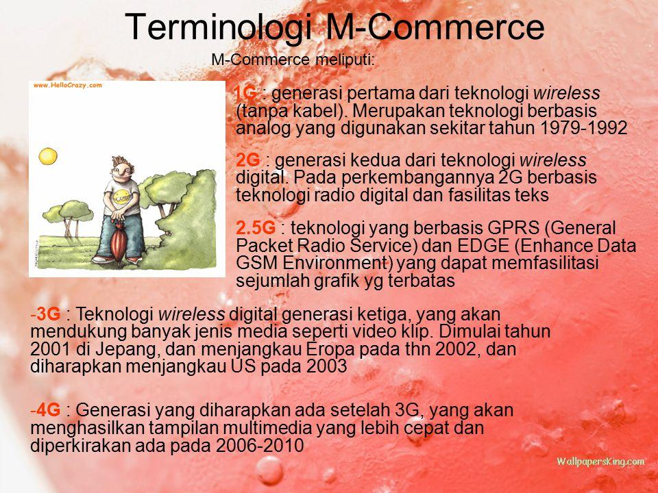 Terminologi M-Commerce M-Commerce meliputi: - 1G : generasi pertama dari teknologi wireless (tanpa kabel). Merupakan teknologi berbasis analog yang di