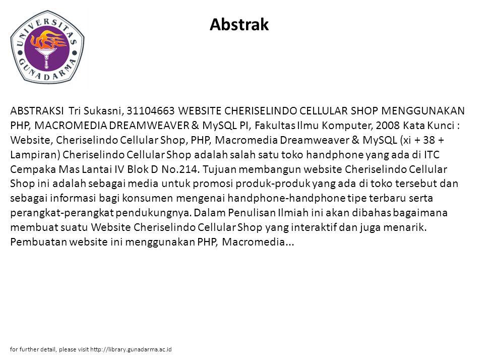 Abstrak ABSTRAKSI Tri Sukasni, 31104663 WEBSITE CHERISELINDO CELLULAR SHOP MENGGUNAKAN PHP, MACROMEDIA DREAMWEAVER & MySQL PI, Fakultas Ilmu Komputer,
