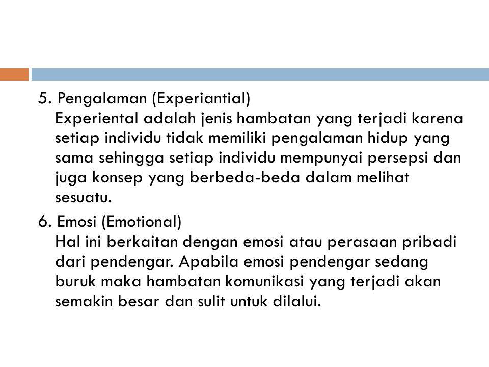 5. Pengalaman (Experiantial) Experiental adalah jenis hambatan yang terjadi karena setiap individu tidak memiliki pengalaman hidup yang sama sehingga