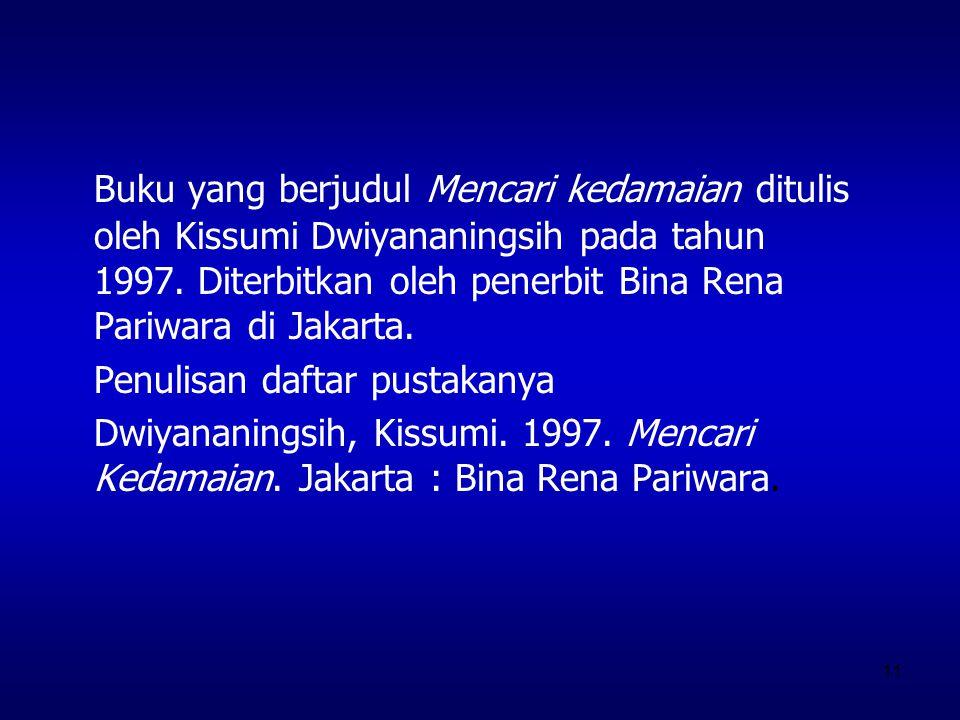 11 Buku yang berjudul Mencari kedamaian ditulis oleh Kissumi Dwiyananingsih pada tahun 1997. Diterbitkan oleh penerbit Bina Rena Pariwara di Jakarta.