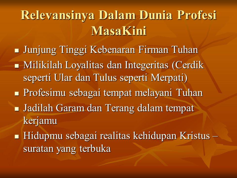 Relevansinya Dalam Dunia Profesi MasaKini Junjung Tinggi Kebenaran Firman Tuhan Junjung Tinggi Kebenaran Firman Tuhan Milikilah Loyalitas dan Integeri
