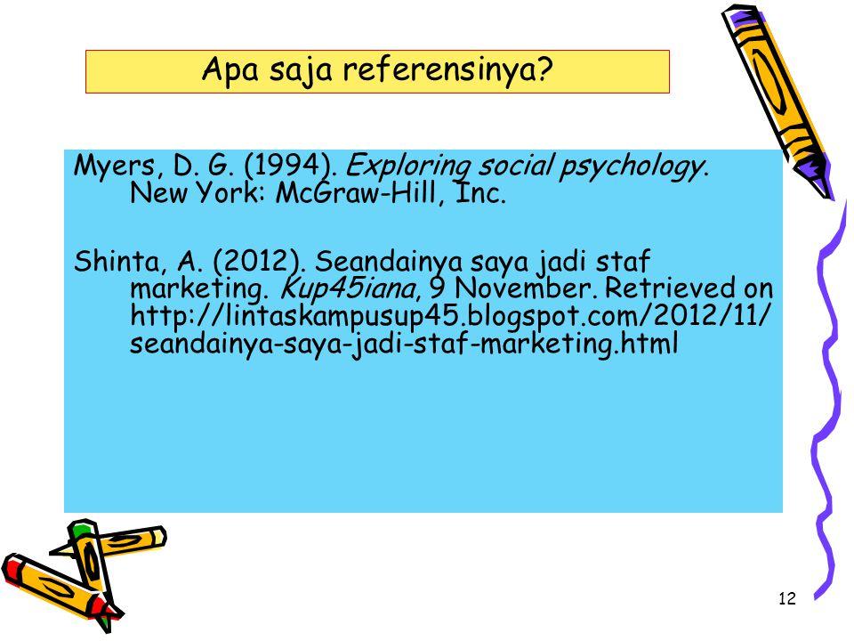 12 Apa saja referensinya? Myers, D. G. (1994). Exploring social psychology. New York: McGraw-Hill, Inc. Shinta, A. (2012). Seandainya saya jadi staf m