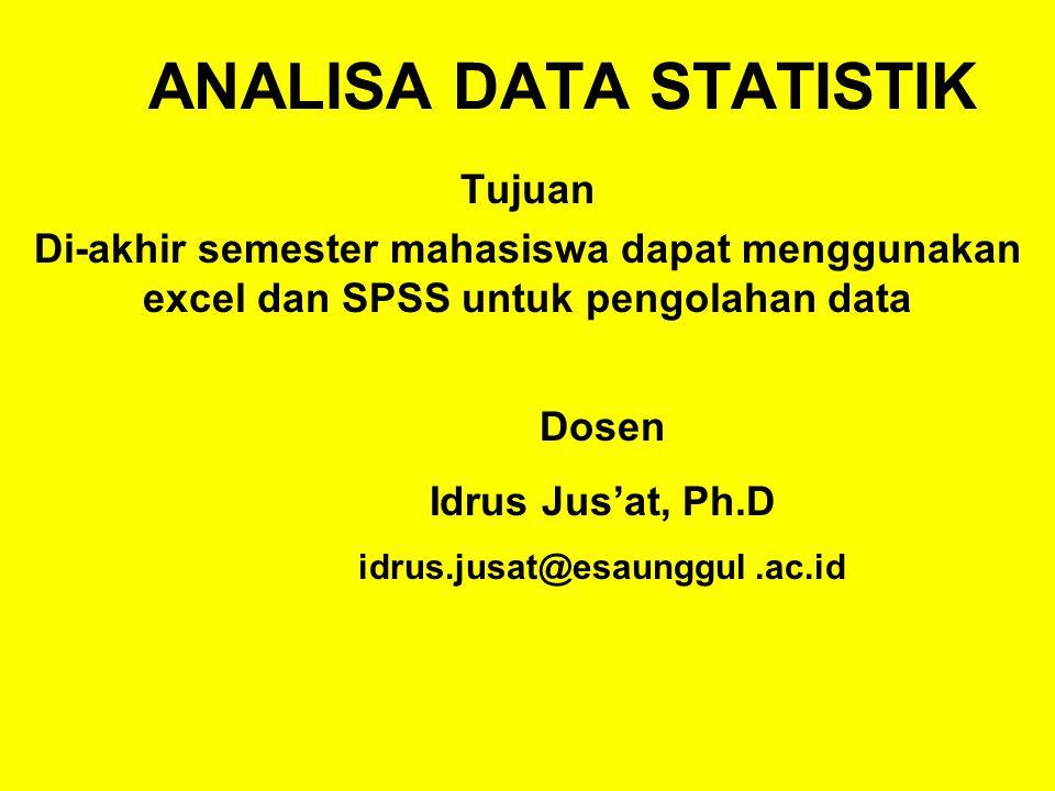 ANALISA DATA STATISTIK Tujuan Di-akhir semester mahasiswa dapat menggunakan excel dan SPSS untuk pengolahan data Dosen Idrus Jus'at, Ph.D idrus.jusat@