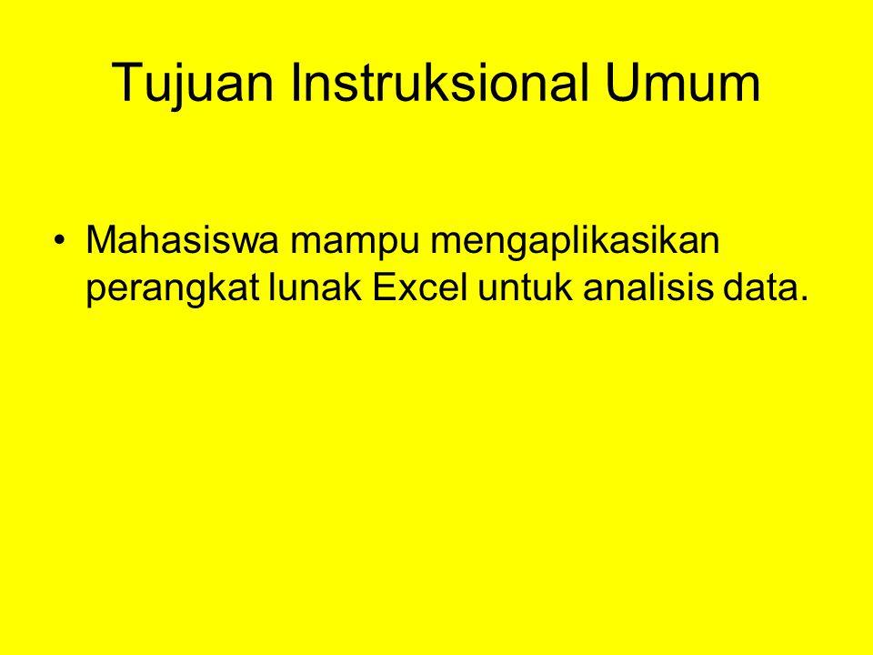 Tujuan Instruksional Umum Mahasiswa mampu mengaplikasikan perangkat lunak Excel untuk analisis data.