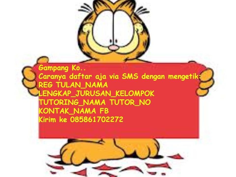 Gampang Ko.. Caranya daftar aja via SMS dengan mengetik: REG TULAN_NAMA LENGKAP_JURUSAN_KELOMPOK TUTORING_NAMA TUTOR_NO KONTAK_NAMA FB Kirim ke 085861
