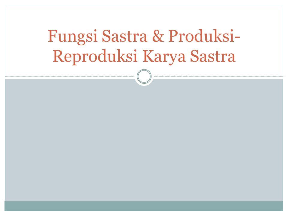 Fungsi Sastra & Produksi- Reproduksi Karya Sastra