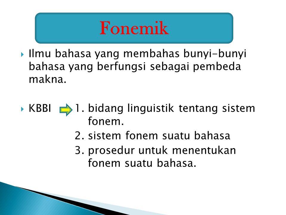  Ilmu bahasa yang membahas bunyi-bunyi bahasa yang berfungsi sebagai pembeda makna.  KBBI1. bidang linguistik tentang sistem fonem. 2. sistem fonem