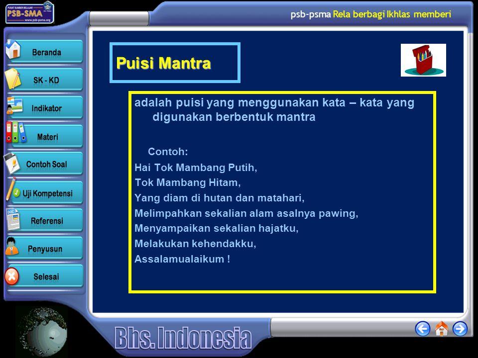 psb-psma Rela berbagi Ikhlas memberi Puisi Mantra adalah puisi yang menggunakan kata – kata yang digunakan berbentuk mantra Contoh: Hai Tok Mambang Pu