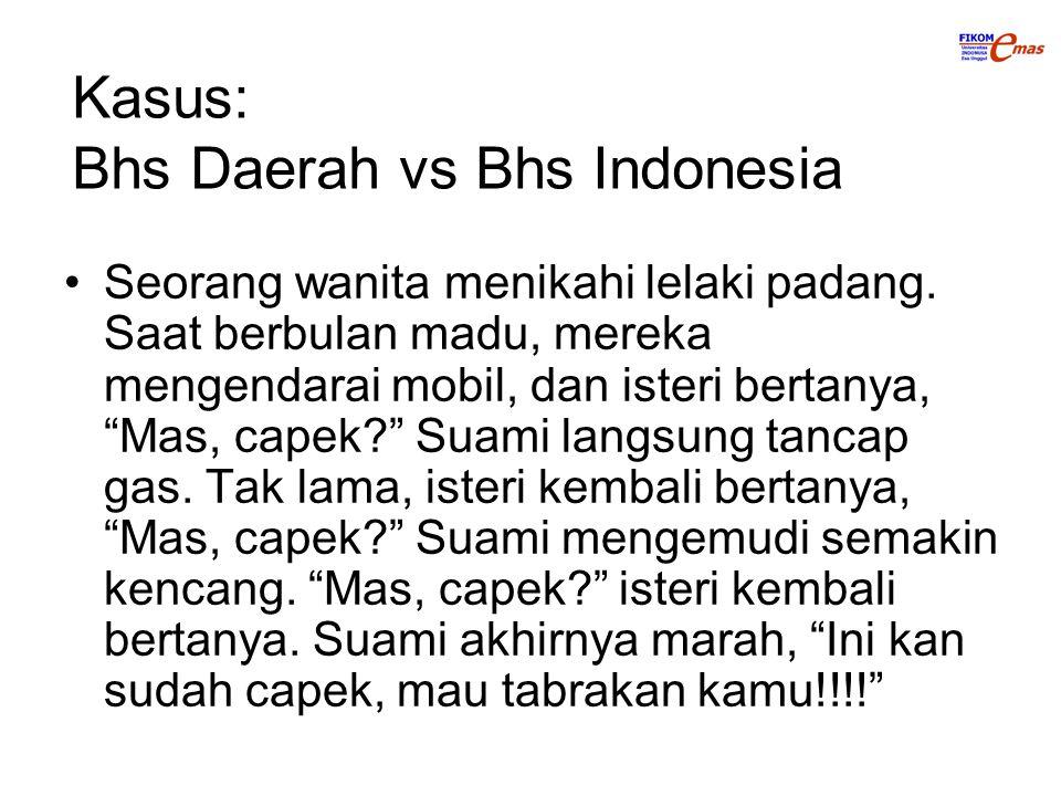 """Kasus: Bhs Daerah vs Bhs Indonesia Seorang wanita menikahi lelaki padang. Saat berbulan madu, mereka mengendarai mobil, dan isteri bertanya, """"Mas, cap"""