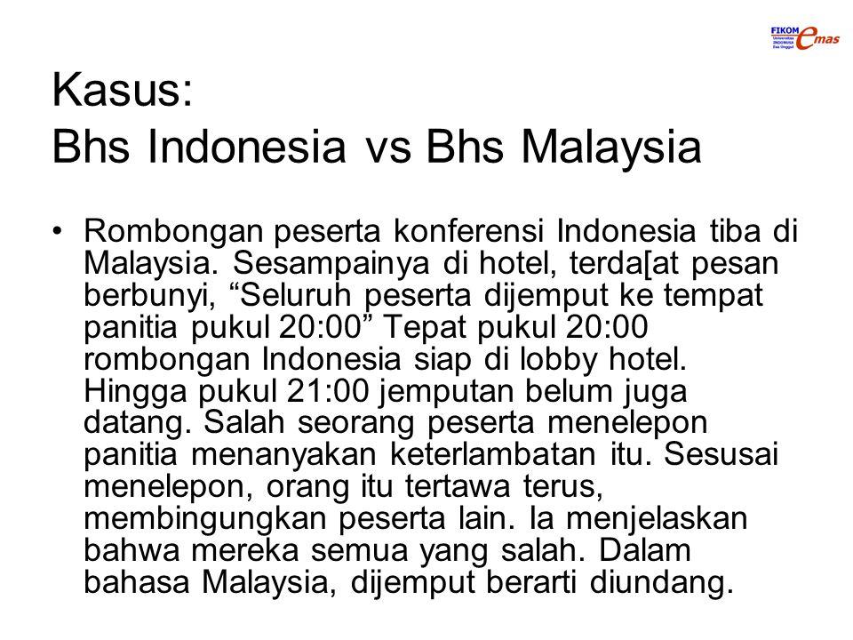 """Kasus: Bhs Indonesia vs Bhs Malaysia Rombongan peserta konferensi Indonesia tiba di Malaysia. Sesampainya di hotel, terda[at pesan berbunyi, """"Seluruh"""