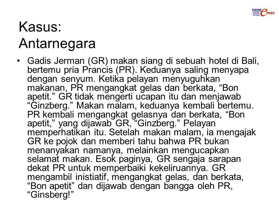 Kasus: Antarnegara Gadis Jerman (GR) makan siang di sebuah hotel di Bali, bertemu pria Prancis (PR).