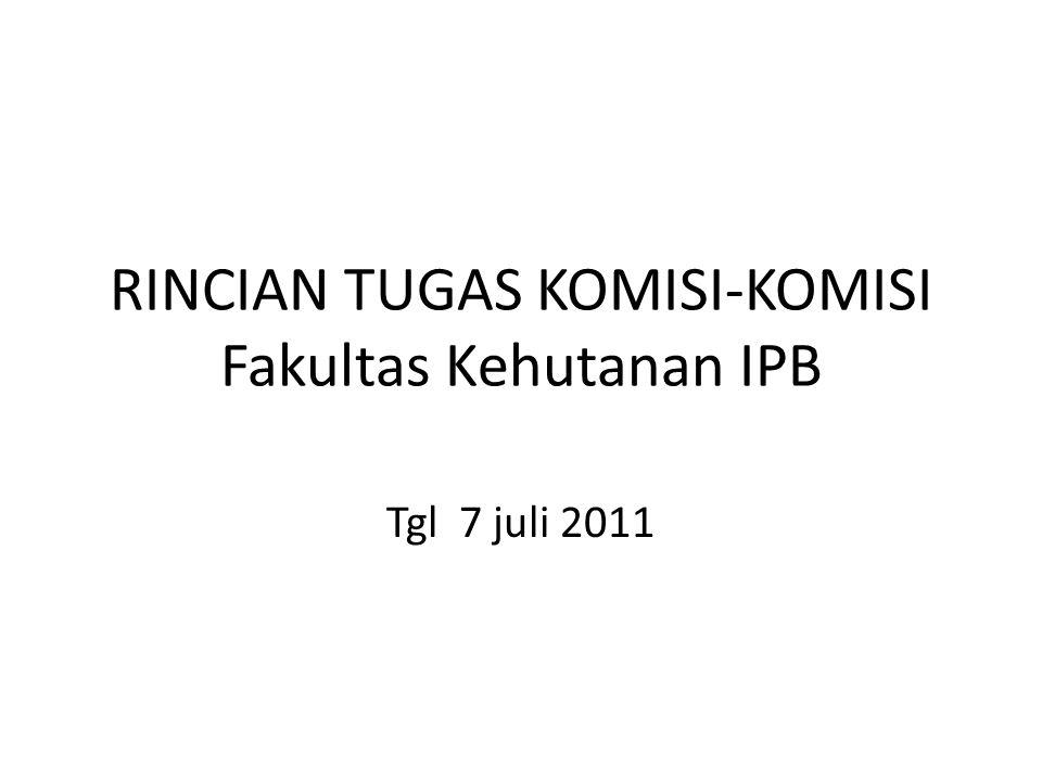 RINCIAN TUGAS KOMISI-KOMISI Fakultas Kehutanan IPB Tgl 7 juli 2011