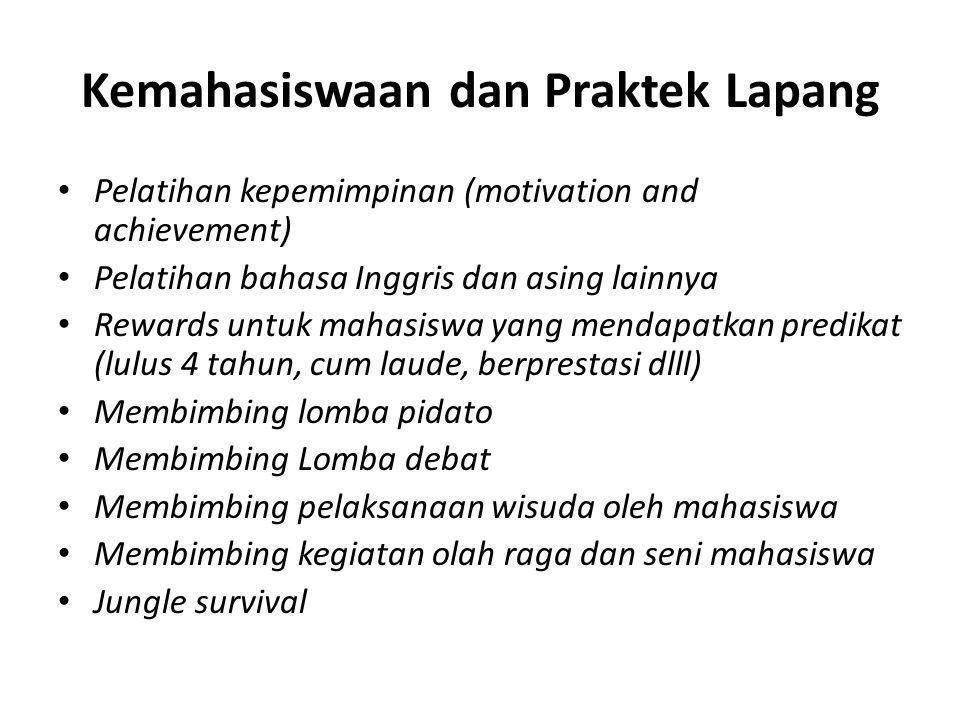 Kemahasiswaan dan Praktek Lapang Pelatihan kepemimpinan (motivation and achievement) Pelatihan bahasa Inggris dan asing lainnya Rewards untuk mahasisw