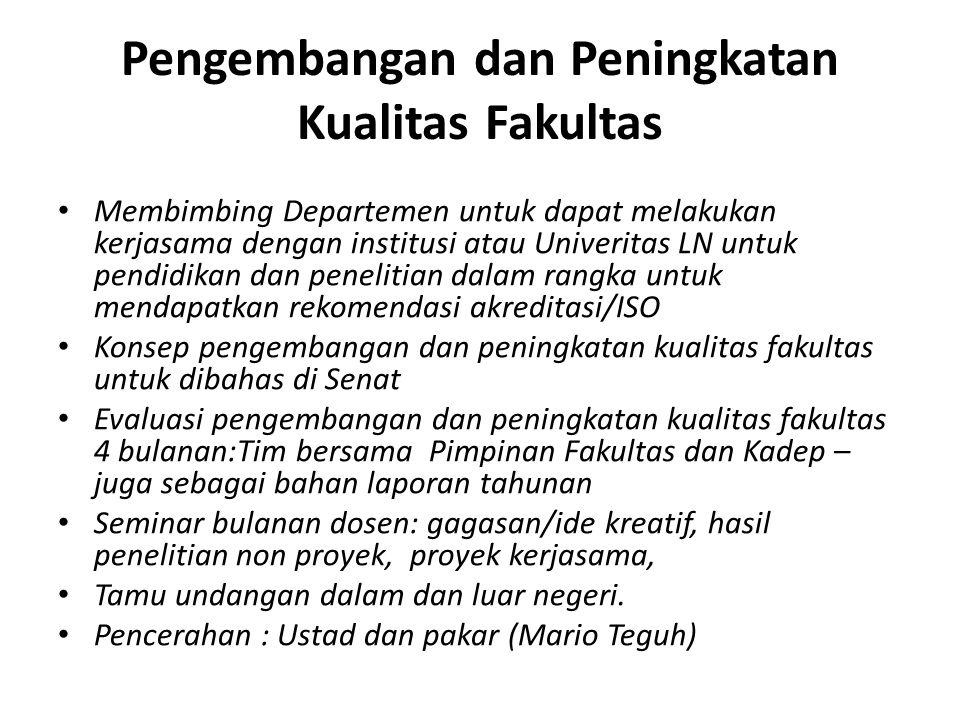Pengembangan dan Peningkatan Kualitas Fakultas Membimbing Departemen untuk dapat melakukan kerjasama dengan institusi atau Univeritas LN untuk pendidi
