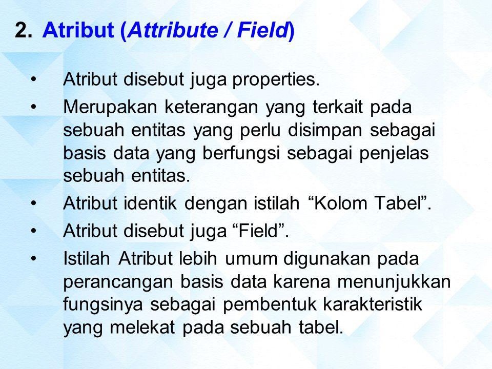 2.Atribut (Attribute / Field) Atribut disebut juga properties. Merupakan keterangan yang terkait pada sebuah entitas yang perlu disimpan sebagai basis