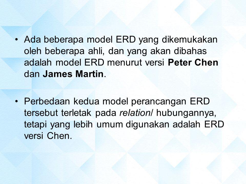 Ada beberapa model ERD yang dikemukakan oleh beberapa ahli, dan yang akan dibahas adalah model ERD menurut versi Peter Chen dan James Martin. Perbedaa