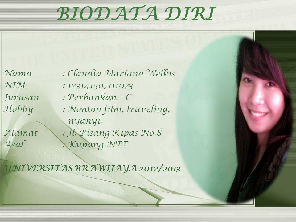 BIODATA DIRI Nama: Claudia Mariana Welkis NIM: 123141507111073 Jurusan : Perbankan – C Hobby : Nonton film, traveling, nyanyi.