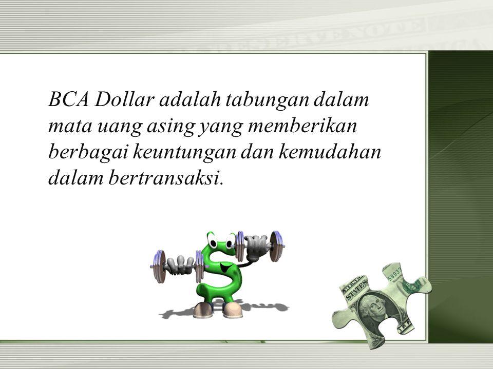 BCA Dollar adalah tabungan dalam mata uang asing yang memberikan berbagai keuntungan dan kemudahan dalam bertransaksi.