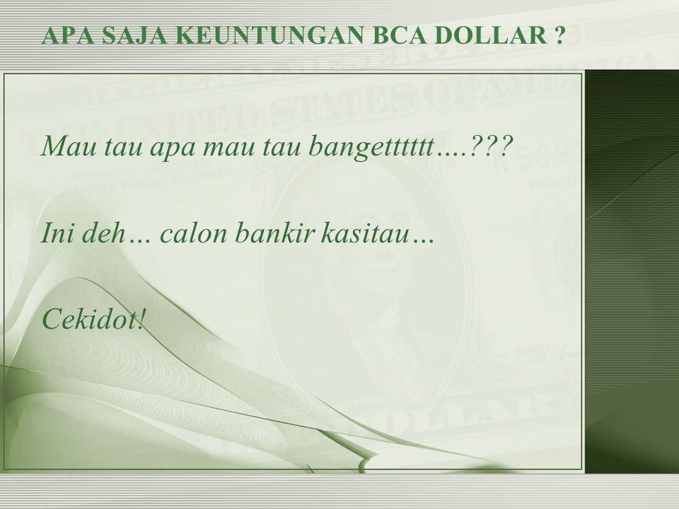Bagi Anda yang memiliki kebutuhan bertransaksi dalam mata uang asing (USD atau SGD), baik untuk keperluan bisnis, perjalanan maupun investasi, dapat memanfaatkan tabungan BCA Dollar.