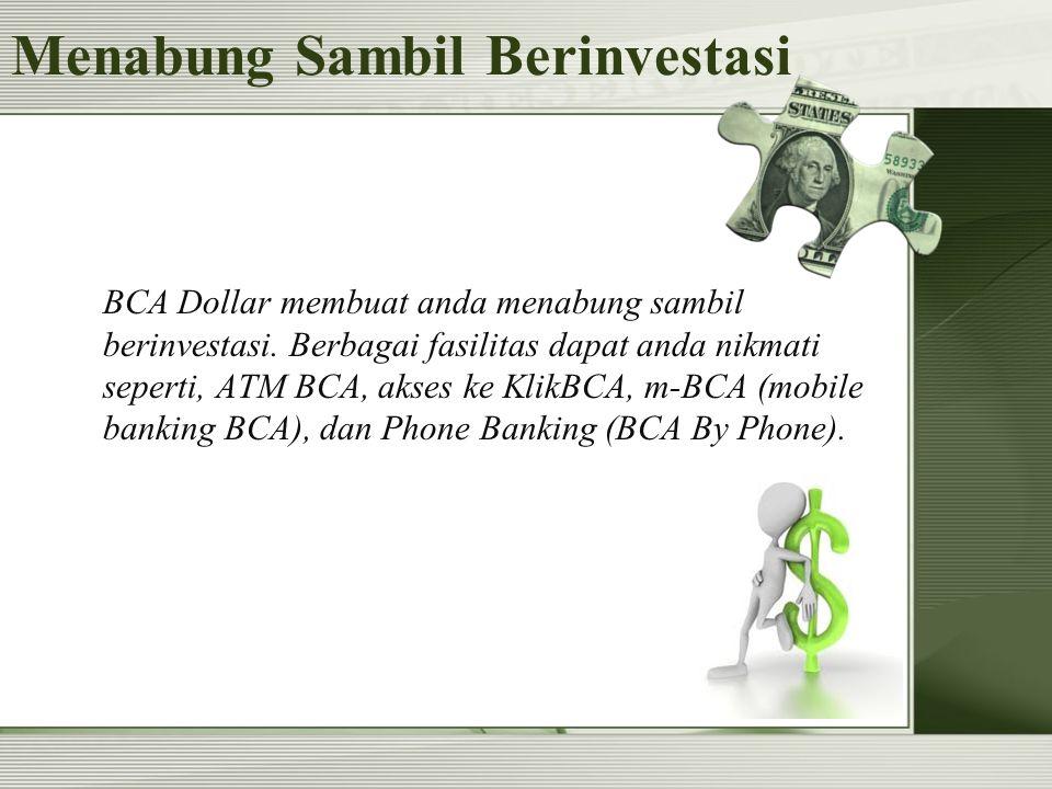 Menabung Sambil Berinvestasi BCA Dollar membuat anda menabung sambil berinvestasi.
