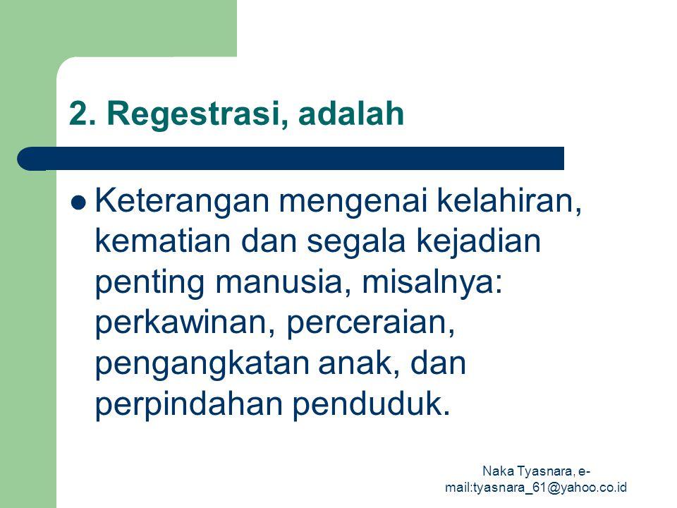 Naka Tyasnara, e- mail:tyasnara_61@yahoo.co.id 2. Regestrasi, adalah Keterangan mengenai kelahiran, kematian dan segala kejadian penting manusia, misa