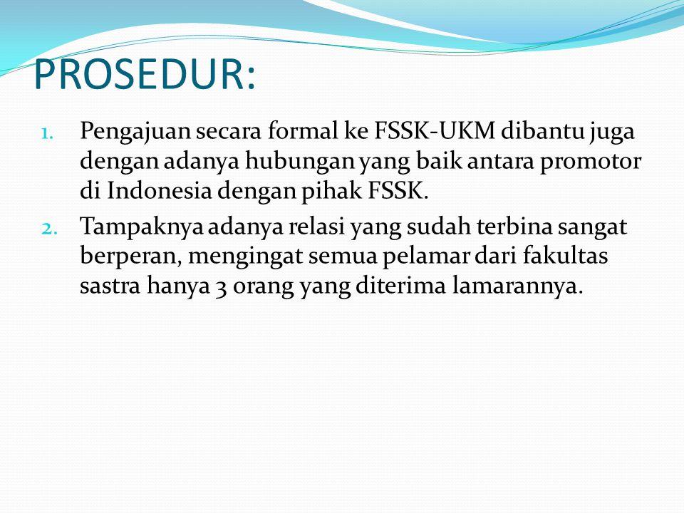 PROSEDUR: 1. Pengajuan secara formal ke FSSK-UKM dibantu juga dengan adanya hubungan yang baik antara promotor di Indonesia dengan pihak FSSK. 2. Tamp