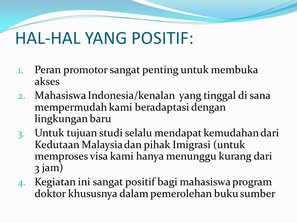 HAL-HAL YANG POSITIF: 1. Peran promotor sangat penting untuk membuka akses 2. Mahasiswa Indonesia/kenalan yang tinggal di sana mempermudah kami berada