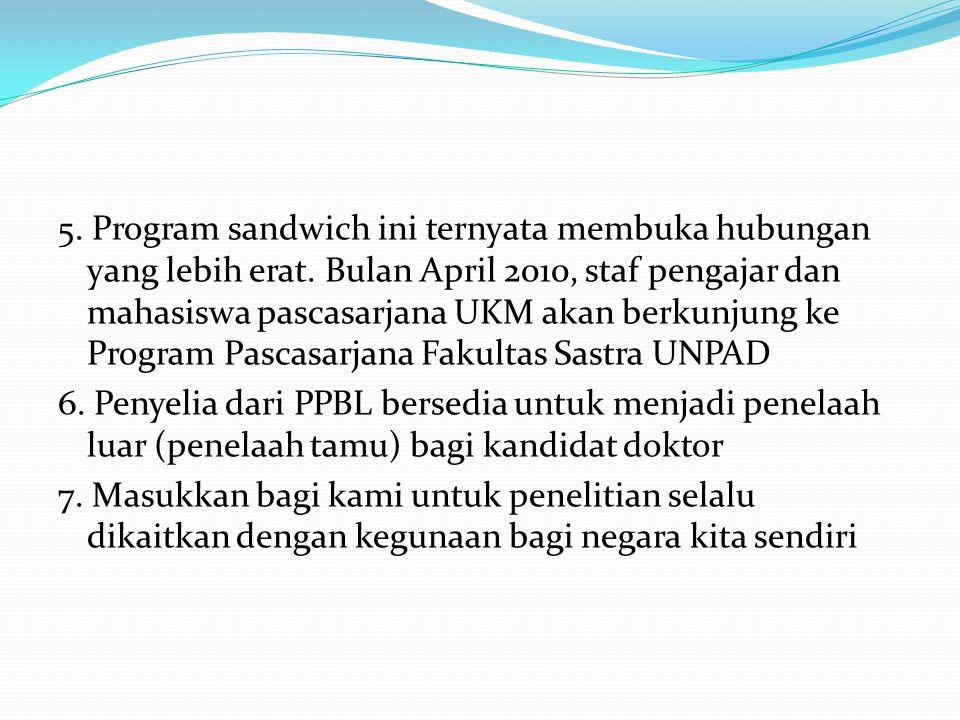 5. Program sandwich ini ternyata membuka hubungan yang lebih erat. Bulan April 2010, staf pengajar dan mahasiswa pascasarjana UKM akan berkunjung ke P