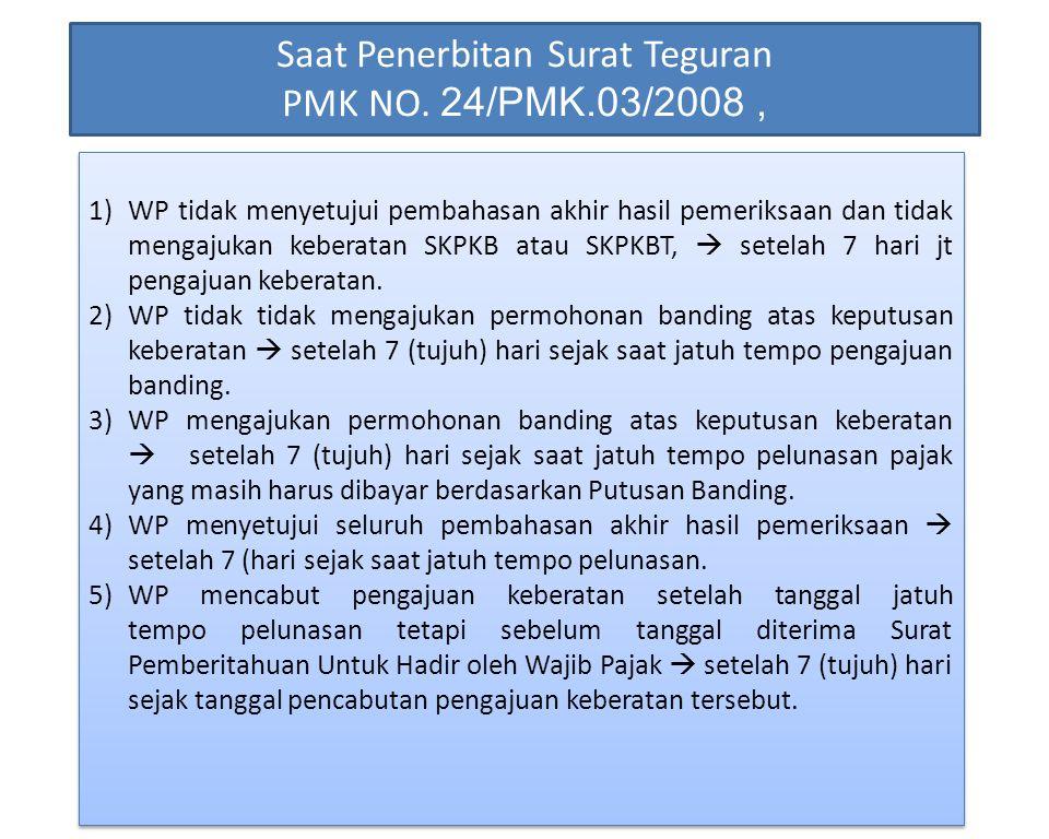 1)WP tidak menyetujui pembahasan akhir hasil pemeriksaan dan tidak mengajukan keberatan SKPKB atau SKPKBT,  setelah 7 hari jt pengajuan keberatan. 2)