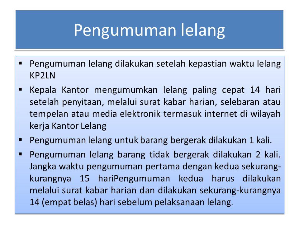  Pengumuman lelang dilakukan setelah kepastian waktu lelang KP2LN  Kepala Kantor mengumumkan lelang paling cepat 14 hari setelah penyitaan, melalui