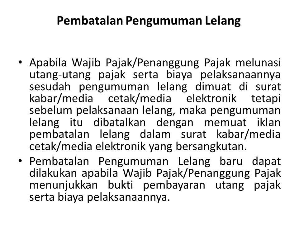 Apabila Wajib Pajak/Penanggung Pajak melunasi utang-utang pajak serta biaya pelaksanaannya sesudah pengumuman lelang dimuat di surat kabar/media cetak