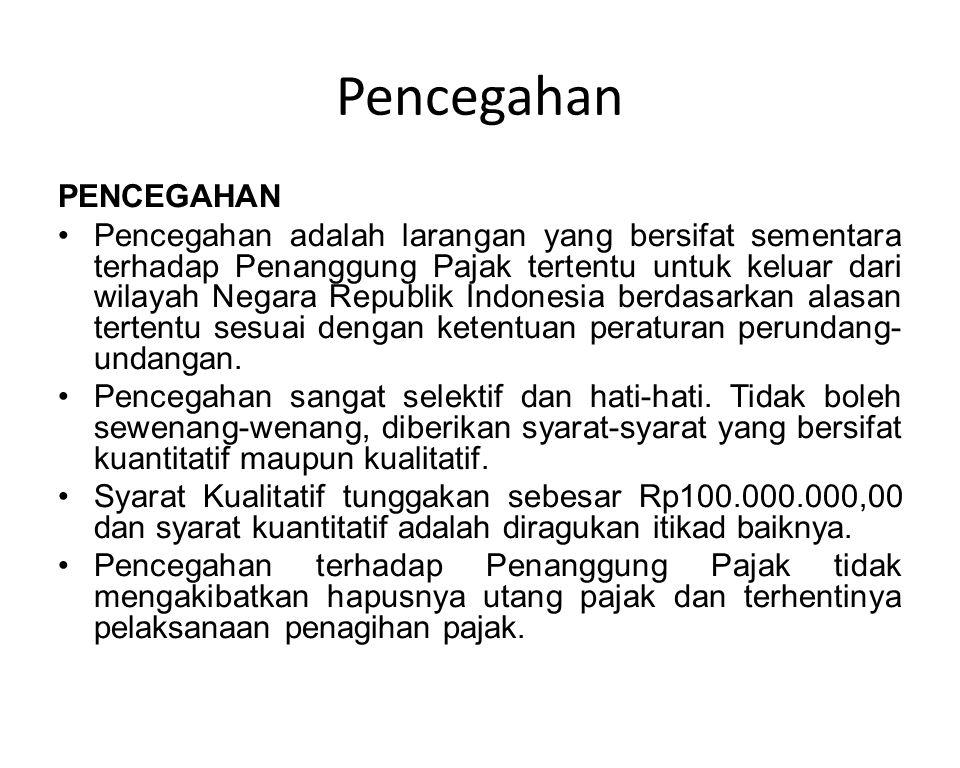 PENCEGAHAN Pencegahan adalah larangan yang bersifat sementara terhadap Penanggung Pajak tertentu untuk keluar dari wilayah Negara Republik Indonesia b