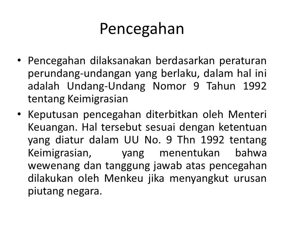 Pencegahan dilaksanakan berdasarkan peraturan perundang-undangan yang berlaku, dalam hal ini adalah Undang-Undang Nomor 9 Tahun 1992 tentang Keimigras