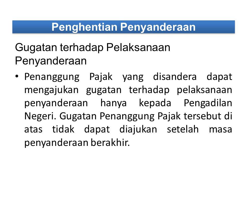 Gugatan terhadap Pelaksanaan Penyanderaan Penanggung Pajak yang disandera dapat mengajukan gugatan terhadap pelaksanaan penyanderaan hanya kepada Peng