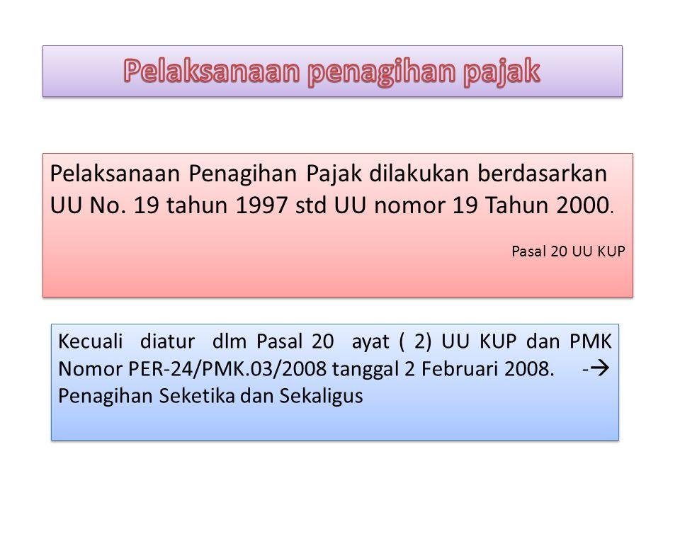 Pelaksanaan Penagihan Pajak dilakukan berdasarkan UU No. 19 tahun 1997 std UU nomor 19 Tahun 2000. Pasal 20 UU KUP Pelaksanaan Penagihan Pajak dilakuk